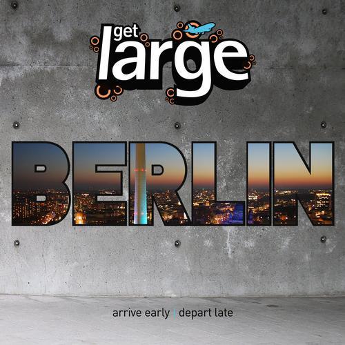 Album Art - Get Large Berlin (Unmixed)
