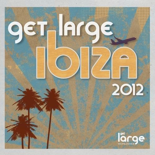 Album Art - Get Large Ibiza 2012 - Unmixed Version