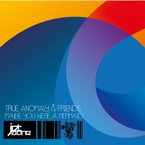 True Anomaly & Friends / Maybe You Where A Mermaid Album
