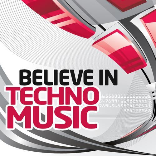 Album Art - Believe In Techno Music (Best Underground Tracks From Minimal Via Tribal To Progressive Techno)