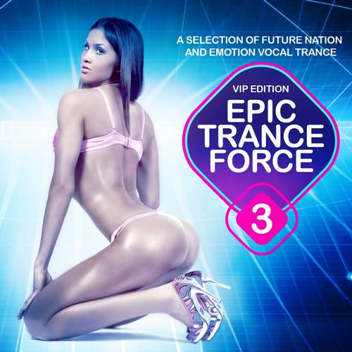 Album Art - Epic Trance Force, Vol. 3 VIP Edition (A Selection of Future Nation and Emotion Vocal Trance)