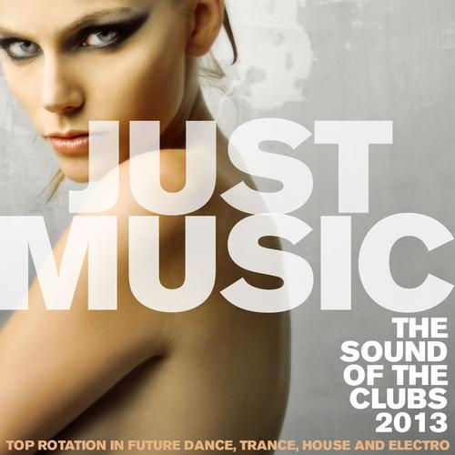 Album Art - Just Music 2013 the Sound of the Clubs (Top Rotation in Future Dance, Trance, House and Electro)