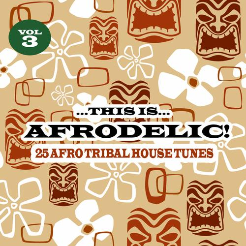 Album Art - This Is Afrodelic Vol.3 - 25 Afro Tribal House Tunes