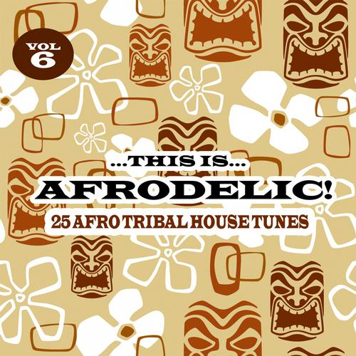 This Is Afrodelic, Vol. 6 - 25 Afro Tribal House Tunes Album Art