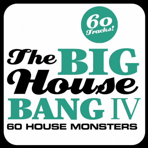 Album Art - THE BIG HOUSE BANG! Vol. 4 - 60 House Monsters + 6 DJ Mixes