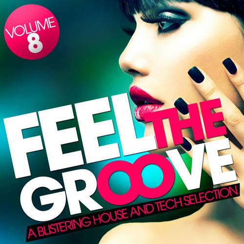 Album Art - Feel The Groove - A Blistering House And Tech Selection - Volume 8
