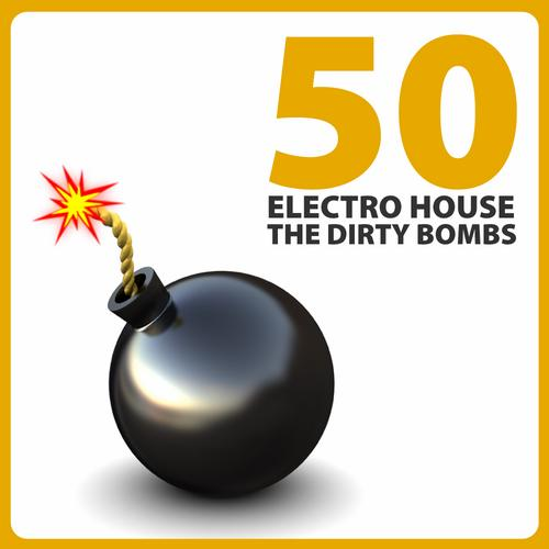 Album Art - 50 Electro House - The Dirty Bombs