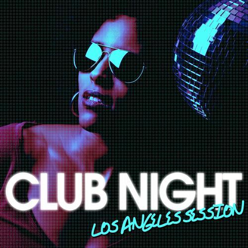 Album Art - CLUB NIGHT - Los Angeles Session