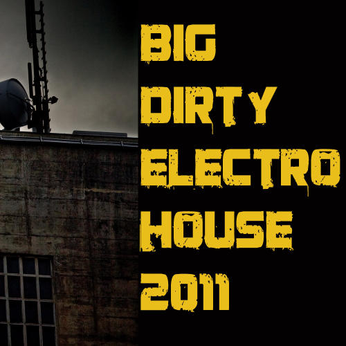 Big Dirty Electro House 2011 Album Art