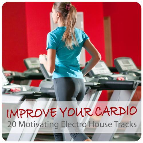 Improve Your Cardio - 20 Motivating Electro House Tracks Album Art