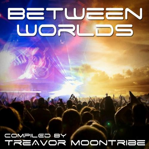 Between Worlds - Compiled By Treavor Moontribe Album Art