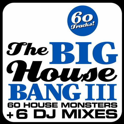 Album Art - THE BIG HOUSE BANG! Vol. 3 - 60 House Monsters + 6 DJ Mixes