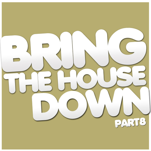 Bring The House Down Part 8 Album