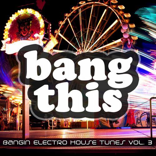 Album Art - Bang This! - Bangin Electro House Tunes Vol. 3