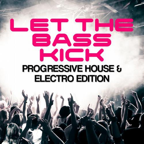 Album Art - Let The Bass Kick - Progressive House & Electro Edition