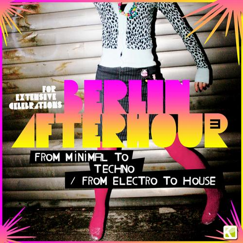 Album Art - Berlin Afterhour 3 - From Minimal To Techno - From Electro To House