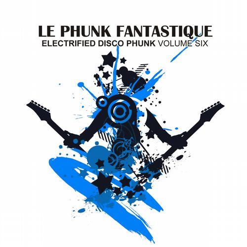 Album Art - Le Phunk Fantastique 6 - Electrified Disco Phunk