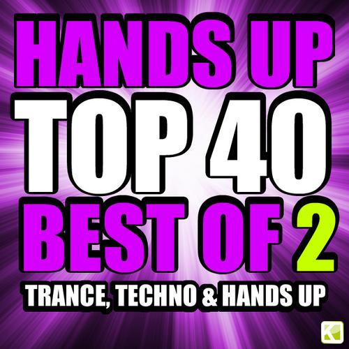 Album Art - Hands Up Top 40 - Best Of 2 Techno, Trance & Hands Up