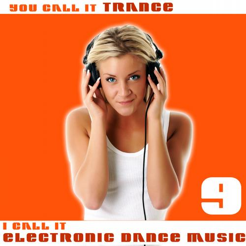 Album Art - You Call It Trance, I Call It Electronic Dance Music 9