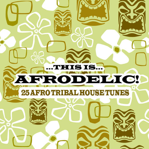 This Is Afrodelic! - 25 Afro Tribal House Tracks Album