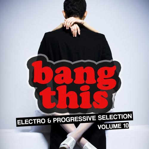 Album Art - Bang This! - Electro & Progressive Selection Vol. 10