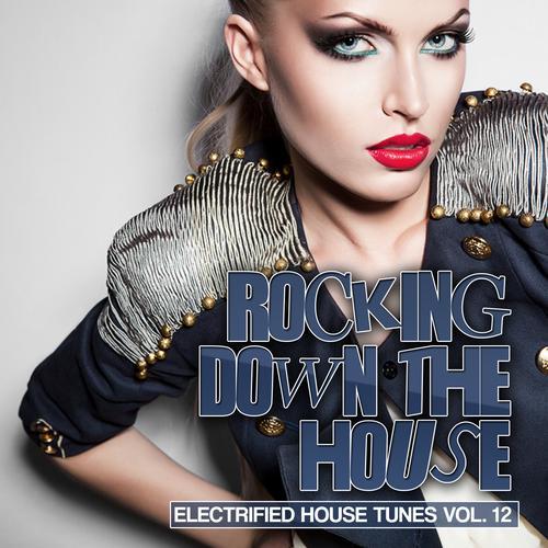 Album Art - Rocking Down The House - Electrified House Tunes Vol. 12