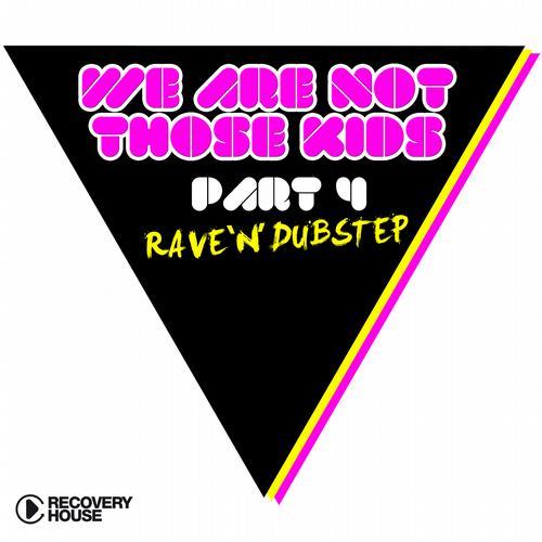 Album Art - We're Not Those Kids Part 4 (Rave 'N' Dubstep)