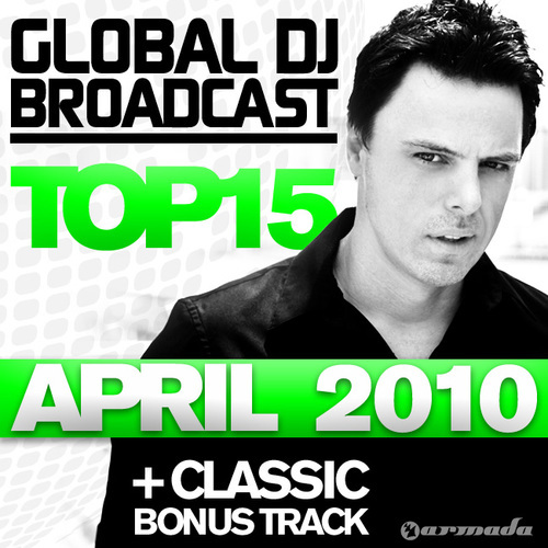 Album Art - Global DJ Broadcast Top 15 - April 2010 - Including Classic Bonus Track