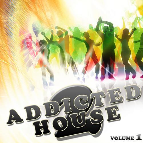 Addicted 2 House Volume 1 Album