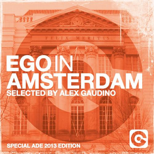 Album Art - Ego In Amsterdam Selected By Alex Gaudino (Special ADE 2013 Edition)