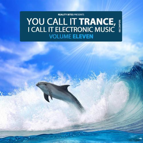 Album Art - You Call It Trance, I Call It Electronic Music, Vol. 11