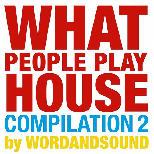 Album Art - What People Play House Compilation 2 by Wordandsound