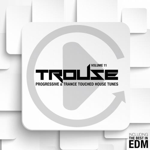 Album Art - Trouse! Vol. 11 - Progressive & Trance Touched House Tunes