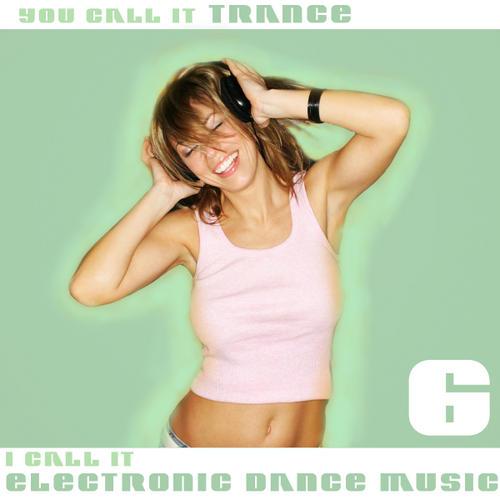 Album Art - You Call It Trance, I Call It Electronic Dance Music 6