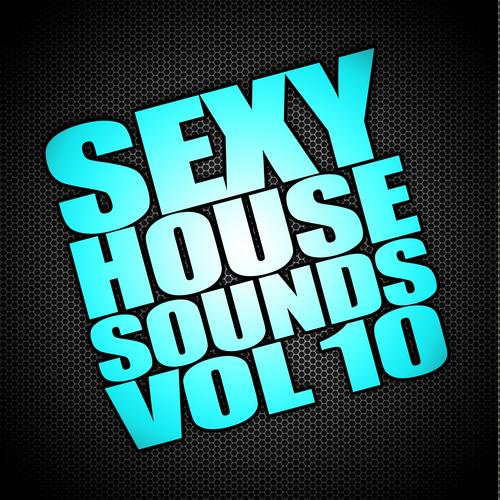 Album Art - Sexy House Sounds, Vol. 10