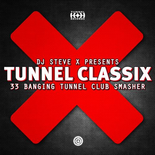 Album Art - Tunnel ClassiX (Presented By DJ Steve X, 33 Banging Tunnel Club Smasher)
