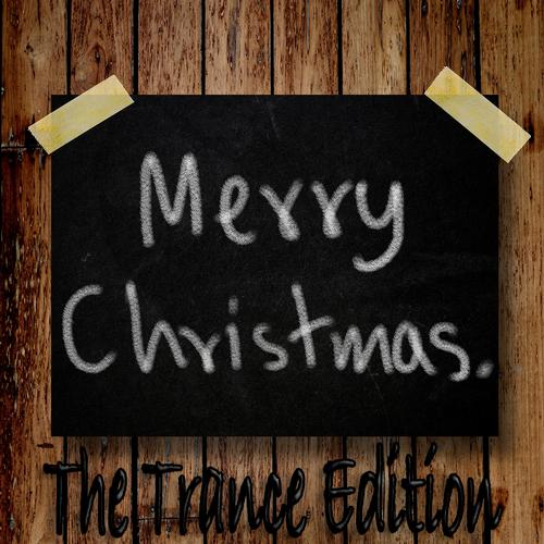 Album Art - Merry Christmas, The Trance Edition (Energetic And Melodic Dance Anthems)