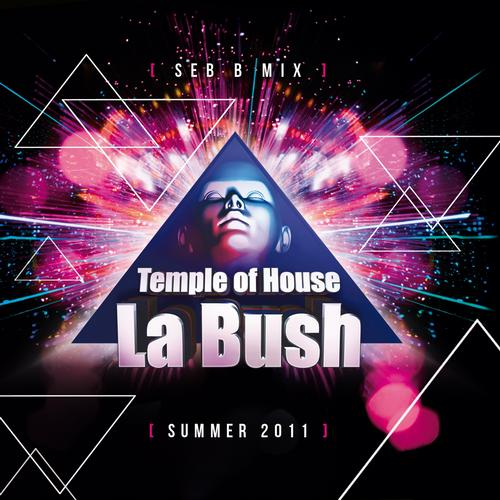 Album Art - La Bush Temple of House (Summer 2011 Mix By Seb B)