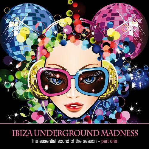 Album Art - Ibiza Underground Madness: The Essential Sound Of The Season Pt. 1