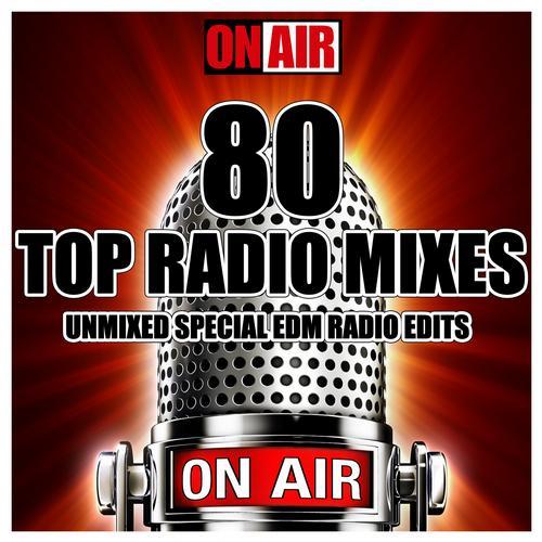 Album Art - 80 Top Radio Mixes (Unmixed Special EDM Radio Edits)