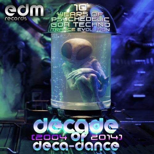 Album Art - Decade of Deca-dance 1 - 10 years of Psychedelic Goa Techno Trance Evolution (2004-2014)