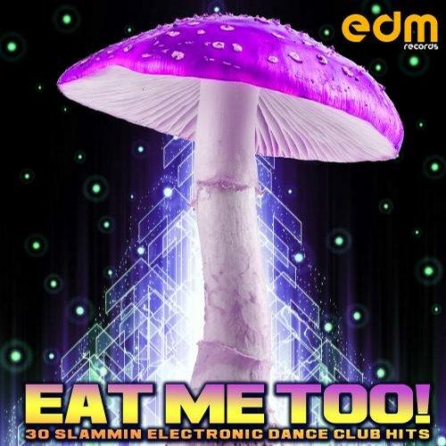 Album Art - Eat Me Too! - 30 Slammin Progressive Electronic Dance Club Hits