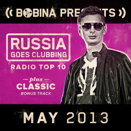 Album Art - Bobina presents Russia Goes Clubbing Radio Top 10 May 2013