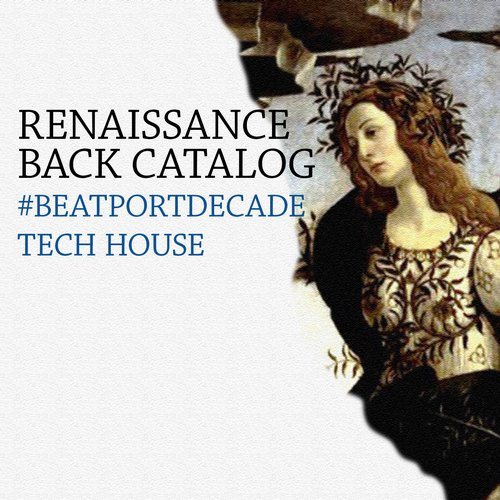 Album Art - Renaissance Back Catalog #BeatportDecade Tech House