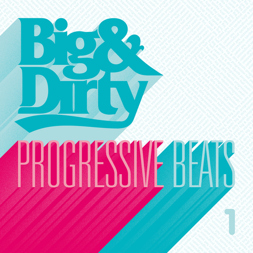 Album Art - Big And Dirty Progressive Beats - Volume 1