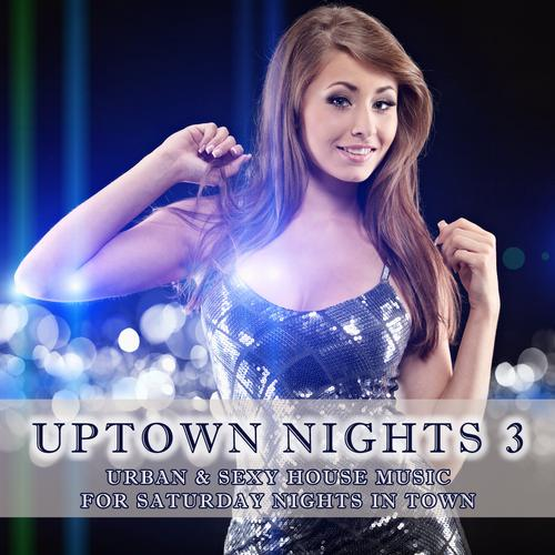 Album Art - Uptown Nights Volume 3 - Urban & Sexy House Music (Including DJ-Mix)