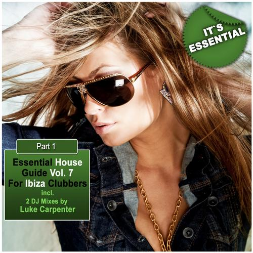 Album Art - Essential House Guide Volume 7 Part 1 - For Ibiza Clubbers (Incl. 2 DJ-Mixes By Luke Carpenter)