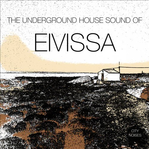 Album Art - The Underground House Sound of Eivissa, Vol. 1