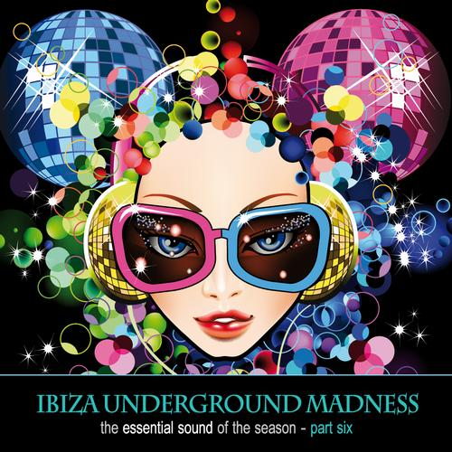 Album Art - Ibiza Underground Madness - The Essential Sound Of The Season Part 6