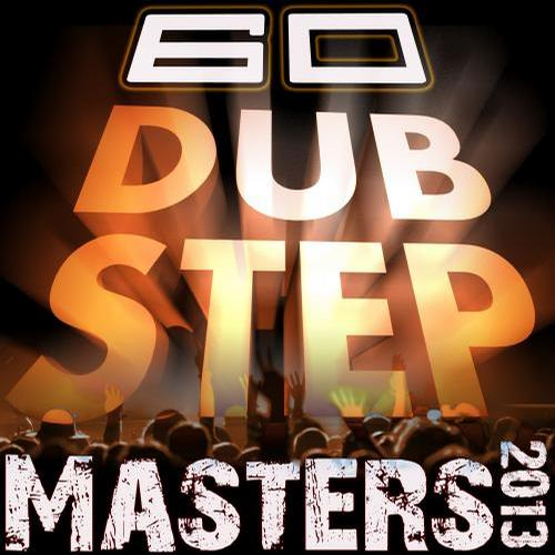 Album Art - 60 Dubstep Masters 2013 (Best of Bass, D & B, Electro Step, Grime & Filth)